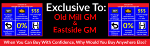 Exclusive To Eastside and Old Mill GM